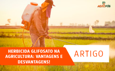 Herbicida Glifosato na Agricultura: Vantagens e Desvantagens!