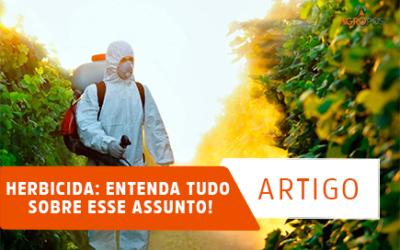 Herbicida: Entenda Tudo Sobre esse Assunto!