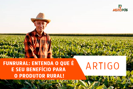 Funrural: Entenda o que é e seu Benefício para o Produtor Rural!