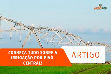 Conheça tudo sobre a Irrigação por Pivô Central!