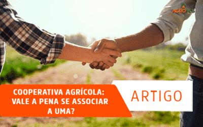Cooperativa Agrícola: Vale a Pena se Associar a uma?