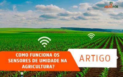 Como Funciona os Sensores de Umidade na Agricultura?