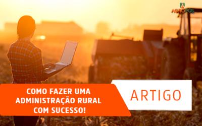 Como Fazer uma Administração Rural com Sucesso!