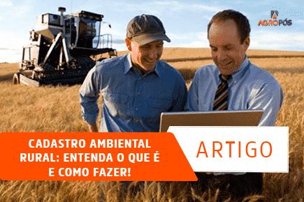 Cadastro Ambiental Rural: Entenda o que é e como fazer!