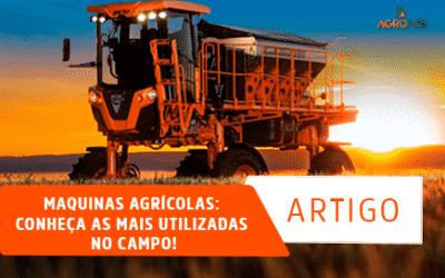 Maquinas Agrícolas: Conheça as mais utilizadas no campo!