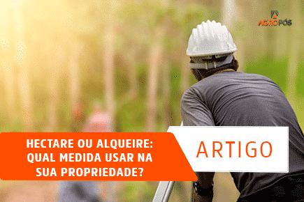 Hectare ou Alqueire: qual medida usar na sua propriedade?