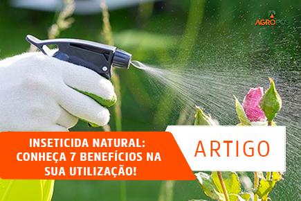 Inseticida Natural: Conheça 7 Benefícios na sua Utilização!