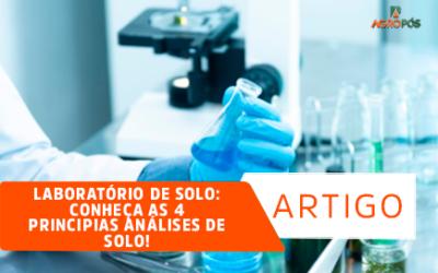 Laboratório de Solo: conheça as 4 principias análises de solo!