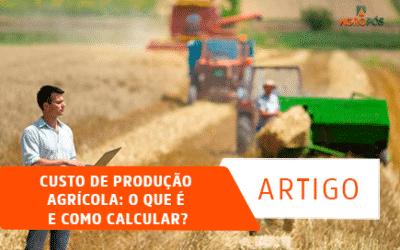 Custo de Produção Agrícola: O que é e como Calcular?