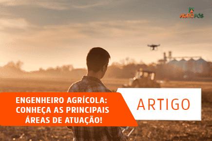 Engenheiro Agrícola: Conheça as Principais Áreas de Atuação!