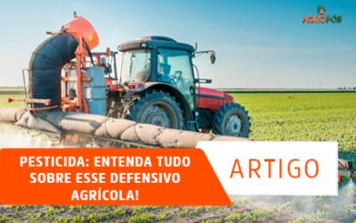 Pesticida: Entenda tudo sobre esse defensivo agrícola!